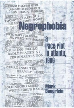 Negrophobia: A Race Riot in Atlanta 1906