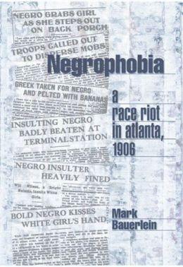 Negrophobia: A Race Riot in Atlanta 1906