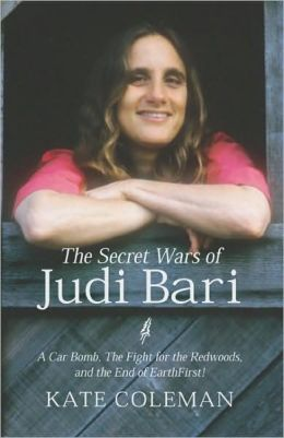 Secret Wars of Judi Bari: A Car Bomb, the Fight for the Redwoods, and the End of Earth First