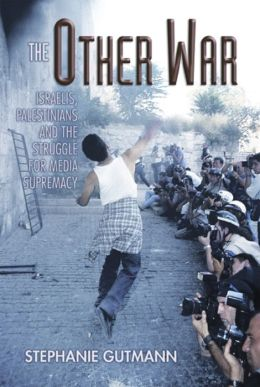 Other War: Israelis, Palestinians and the Struggle for Media Supremacy