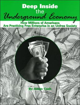 Deep Inside the Underground Economy: How Millions of Americans Are Practicing Free Enterprise in an Unfree Economy