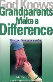God Knows Grandparents Make a Difference: Ways to Share Your Wisdom