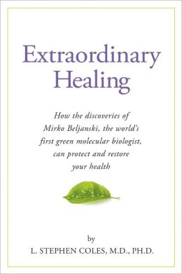 Extraordinary Healing: Restoring Health with the Discoveries of Mirko Beljanski, the World's First Molecular Biologist