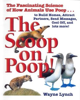 The Scoop on Poop!: Fascinating Science from the Animal World