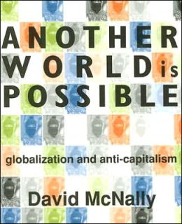 Another World Is Possible: Globalization And Anti-Capitalism