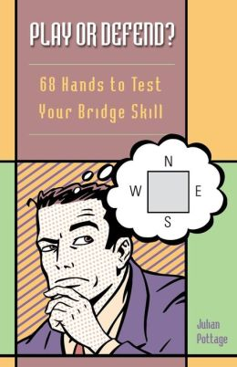 Play or Defend?: 68 Hands to Test Your Bridge Skills