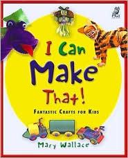 I Can Make That!: Fantastic Crafts for Kids