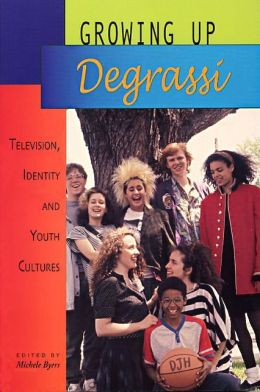 Growing up Degrassi: Television, Identity and Youth Cultures