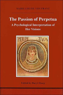 The Passion of Perpetua (Studies in Jungian Psychology by Jungian Analysts Series): A Psychological Interpretation of Her Visions