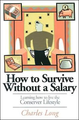 How to Survive Without a Salary: Learning How to Live the Conserver Lifestyle