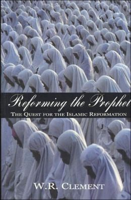 Reforming the Prophet: The Quest for the Islamic Reformation