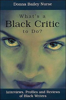 What's a Black Critic To Do?: Interviews, Profiles and Reviews of Black Writers