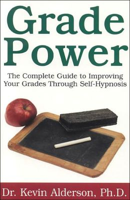 Grade Power: The Complete Guide to Improving Your Grades Through Self-Hypnosis