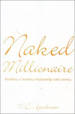 The Naked Millionaire: A women's guide to building a healthy relationship with money