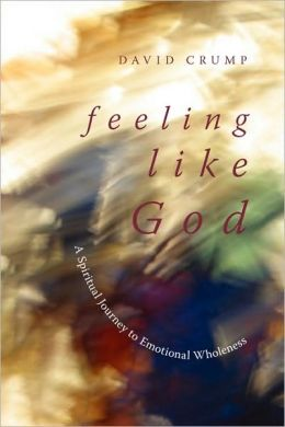 Feeling Like God: A Spiritual Journey to Emotional Wholeness