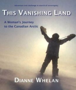 This Vanishing Land: A Woman's Journey to the Canadian Arctic