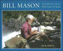 Bill Mason: Wilderness Artist: From Heart to Hand