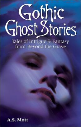 Gothic Ghost Stories: Tales of Intrigue and Fantasy from Beyond the Grave