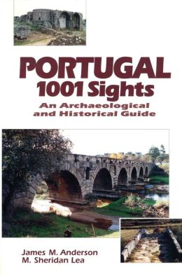 Portugal 1001 Sights: An Archaeological and Historical Guide