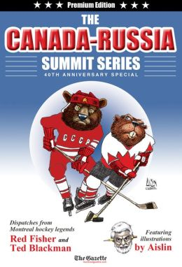 The Canada-Russia Summit Series 40th Anniversary Special: Dispatches from Montreal hockey legends Red Fisher and Ted Blackman Featuring illustrations by Aislin