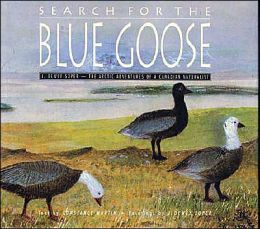 Search for the Blue Goose: J. Dewey Soper - the Arctic Adventures of a Canadian Naturalist