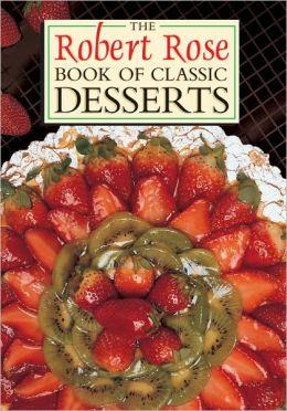 Robert Rose Book of Classic Desserts