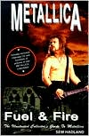 Metallica; Fuel and Fire: The Illustrated Collector's Guide to Metallica