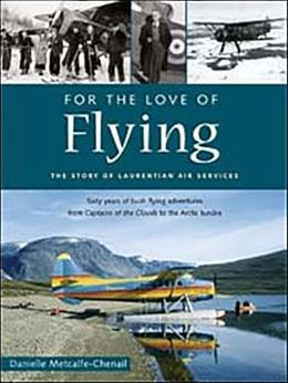 For the Love of Flying: The Story of Laurentian Air Services