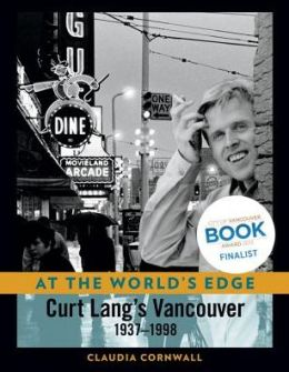 At the World's Edge: Curt Lang's Vancouver, 1937-1998