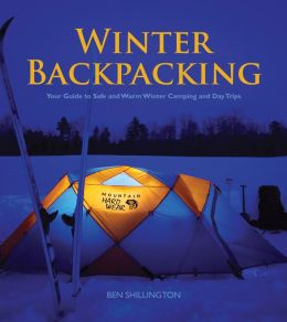Winter Backpacking: Your Guide to Safe and Warm Winter Camping and Day Trips