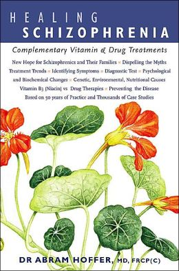 Healing Schizophrenia: Complementary Vitamin and Drug Treatments