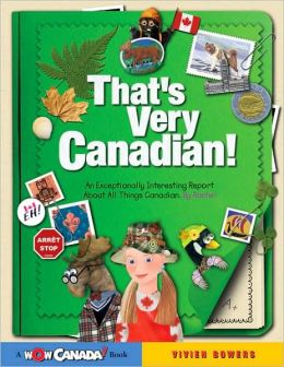That's Very Canadian!: An Exceptionally Interesting Report About All Things Canadian(Wow Canada! Series)