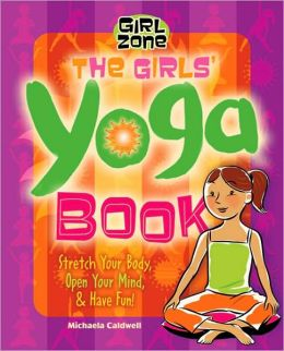 Girls' Yoga Book: Stretch Your Body, Open Your Mind, and Have Fun!
