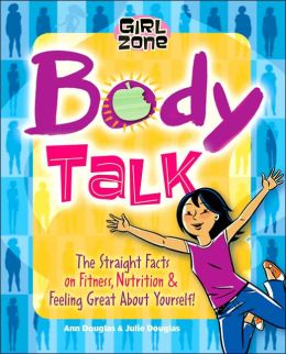 Body Talk: The Straight Facts on Fitness, Nutrition, and Feeling Great about Yourself! (Girl Zone Series)