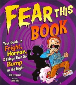 Fear This Book: Your Guide to Fright, Horror, and Things That Go Bump in the Night