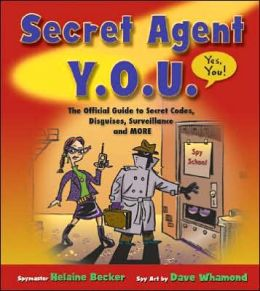 Secret Agent Y. O. U.: The Official Guide to Secret Codes, Disguises, Surveillance, and More