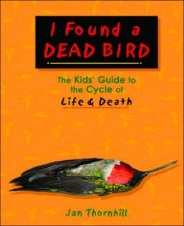 I Found a Dead Bird: The Kids' Guide to the Cycle of Life & Death