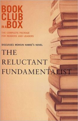 Bookclub-in-a-Box Discusses The Reluctant Fundamentalist, by Mohsin Hamid: The Complete Package for Readers and Leaders