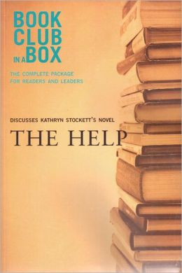 Bookclub-in-a-Box Discusses The Help, by Kathryn Stockett: The Complete Guide for Readers and Leaders