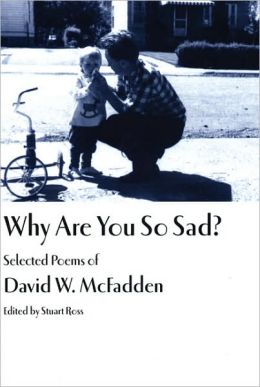Why Are You So Sad?: Selected Poems of David W. McFadden