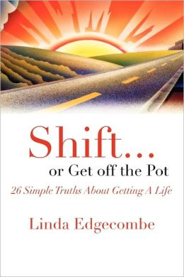 Shift or Get off the Pot: 26 Simple Truths About Getting a Life