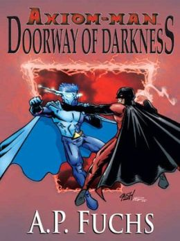 Doorway of Darkness: A Superhero Novel [Axiom-man Saga Book 2]