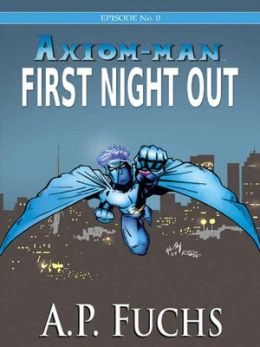 First Night Out: A Superhero Novel [Axiom-man Saga Episode 0]
