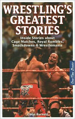 Wrestling's Greatest Stories: Inside Stories about Cage Matches, Royal Rumbles, Smackdowns & Wrestlemania