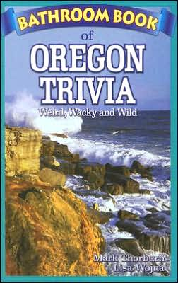 Bathroom Book of Oregon Trivia: Weird Wacky and Wild