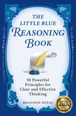 The Little Blue Reasoning Book: 50 Powerful Principles for Clear and Effective Thinking