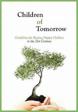 Children of Tomorrow: Guidelines for Raising Happy Children in the 21st Century