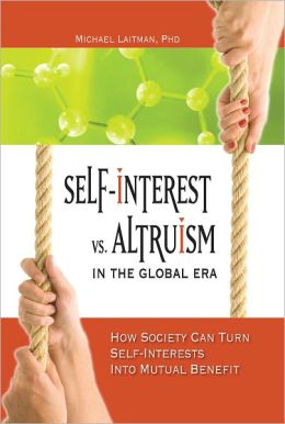 Self-Interest vs. Altruism in the Global Era: How society can trun self-interests into mutual benefit