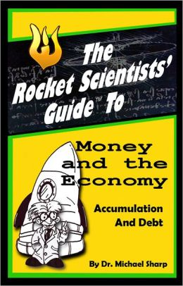 Rocket Scientists' Guide to Money and the Economy: Accumulation and Debt