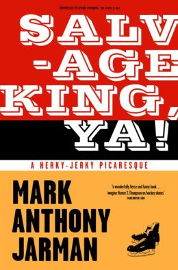 Salvage King, Ya!: A Herky-Jerky Picaresque